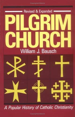 Pilgrim Church: A Popular History of Catholic Christianity: Bausch, William J., Cannon, Carol Ann, ...