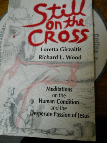 Still on the Cross : Meditations on: Richard L. Wood;