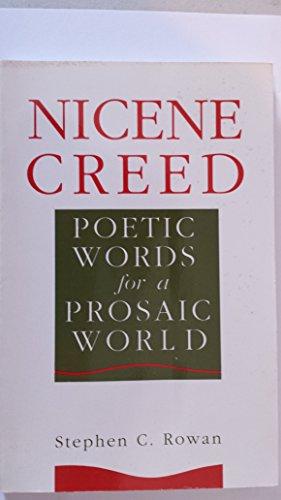 Nicene Creed: Poetic Words for a Prosaic World: Rowan, Stephen C.