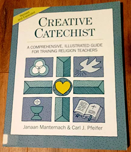Creative Catechist: A Comprehensive, Illustrated Guide for: Janaan Manternach; Carl