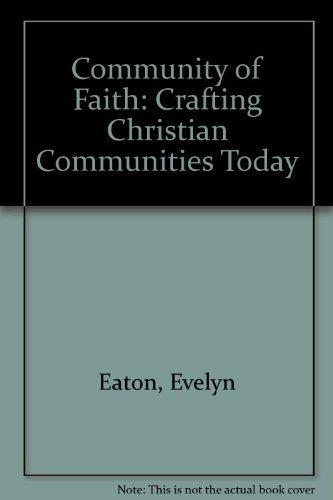 Community of Faith : Crafting Christian Communities: James D. Whitehead;