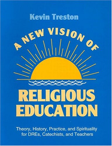 A New Vision of Religious Education: Theory,: Kevin Treston