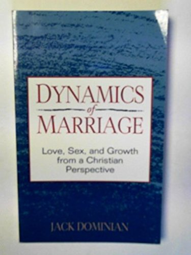 Dynamics of Marriage: Love, Sex, and Growth: Dominian, Jack