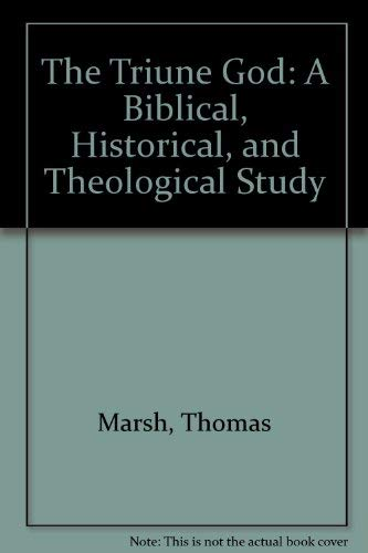 9780896226319: The Triune God: A Biblical, Historical, and Theological Study