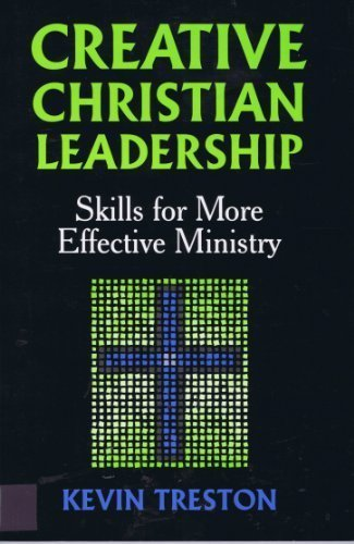 Creative Christian Leadership: Skills for More Effective: Kevin Treston