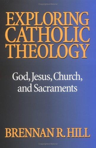 9780896226616: Exploring Catholic Theology: God, Jesus, Church, and Sacraments