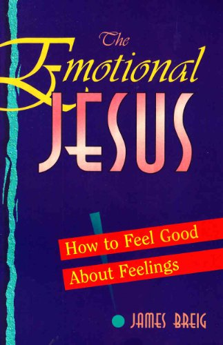 9780896226692: The Emotional Jesus: How to Feel Good About Feelings