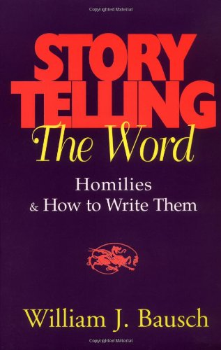 Storytelling the Word: Homilies & How to Write Them (0896226875) by Bausch, William J.