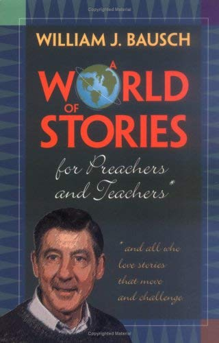 A World of Stories for Preachers and Teachers: And All Who Love Stories That Move and Challenge (089622919X) by Bausch, William J.