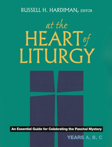 9780896229778: At the Heart of Liturgy: An Essential Guide for Celebrating the Paschal Mystery