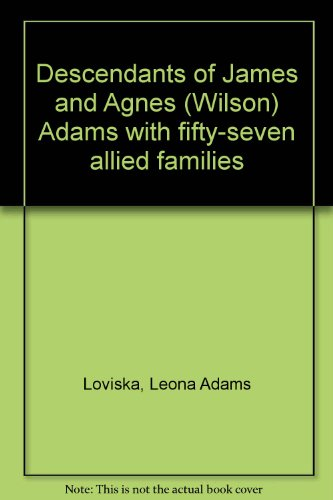 9780896260030: Descendants of James and Agnes (Wilson) Adams with fifty-seven allied families