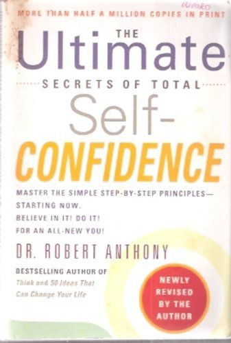 Ultimate Secrets of Total Self-Confidence: Dr. Robert Anthony