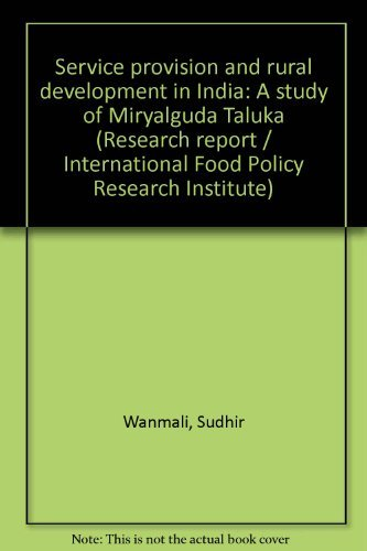 Service provision and rural development in India: A study of Miryalguda Taluka (Research report &#...