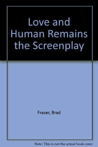 Love and Human Remains the Screenplay: Brad Fraser