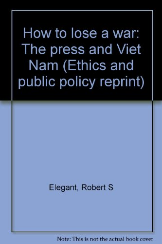 9780896330580: How to lose a war: The press and Viet Nam (Ethics and public policy reprint)