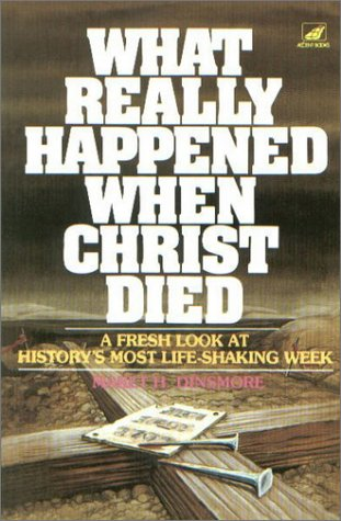 What Really Happened When Christ Died: A Fresh Look at History's Most Life-shaking Week: ...