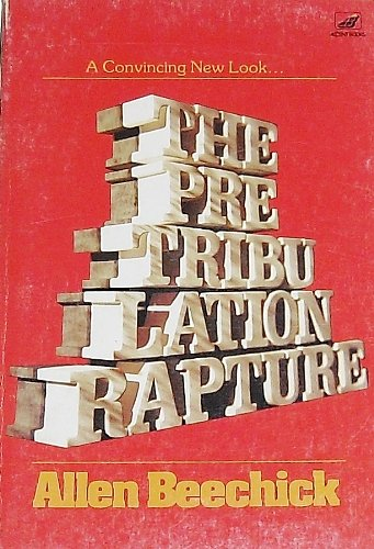 The Pre-Tribulation Rapture: Beechick, Allen