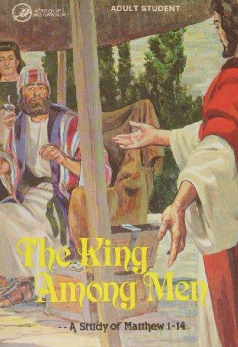 The King Among Men a Study of Matthew: 1-14: John L Benson