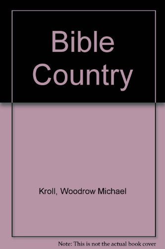 Bible Country: A Journey through the Holy: Kroll, Woodrow Michael