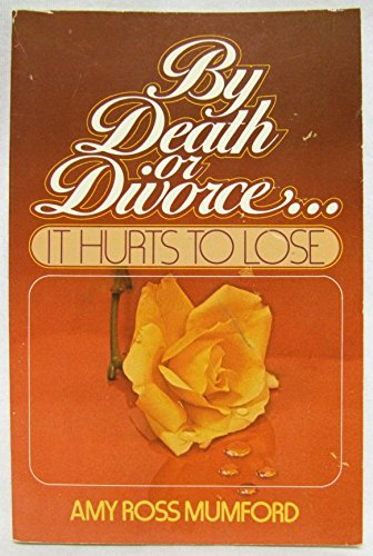By Death or Divorce: It Hurts to Lose: Mumford, Amy Ross
