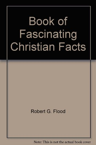 The book of fascinating Christian facts: Flood, Robert G