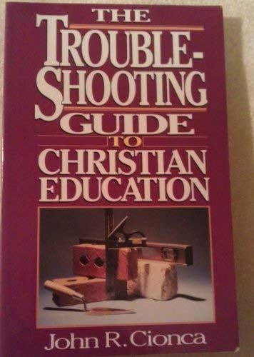 9780896361911: The Troubleshooting Guide to Christian Education