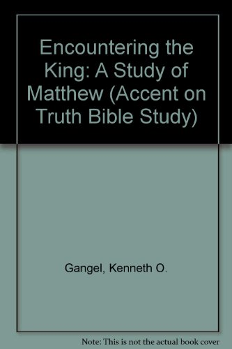 Encountering the King: A Study of Matthew (Accent on Truth Bible Study Series) WorkBook (9780896363076) by Kenneth O. Gangel; Elizabeth Gangel