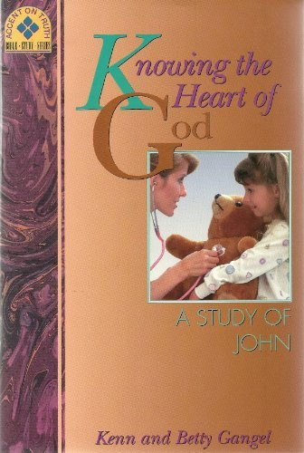 Knowing the Heart of God: A Study of John (Accent on Truth Sible Study Series): Gangel, Kenn