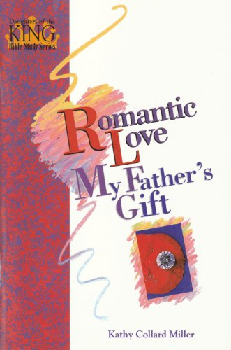 Romantic love my father's gift (Daughters of the King Bible study series) (0896363139) by Kathy Collard Miller
