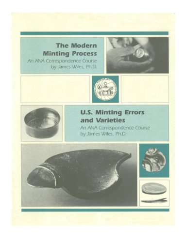 The modern minting process and U.S. minting errors and varieties (ANA correspondence course): Wiles...
