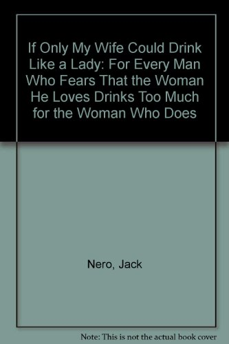 9780896380578: If Only My Wife Could Drink Like a Lady: For Every Man Who Fears That the Woman He Loves Drinks Too Much for the Woman Who Does