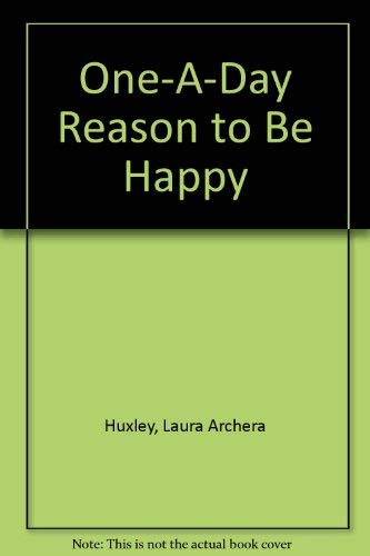 One-A-Day Reason to Be Happy: Huxley, Laura Archera