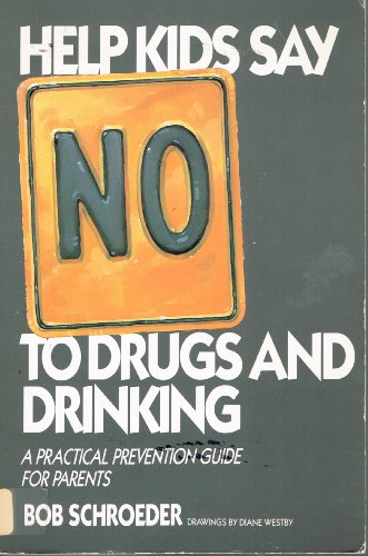 Help Kids Say No to Drugs and Drinking: Schroeder, Bob