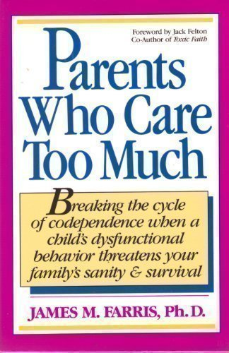 Parents Who Care Too Much: Breaking the: Farris, James M.