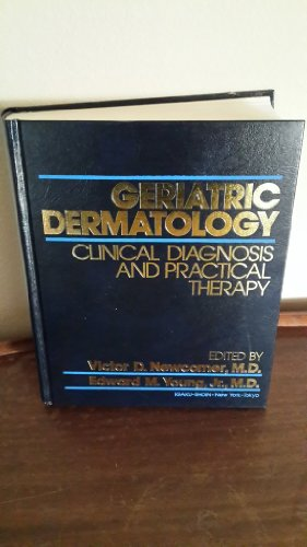Geriatric Dermatology: Clinical Diagnosis and Practical Therapy: Newcomer, Victor D.