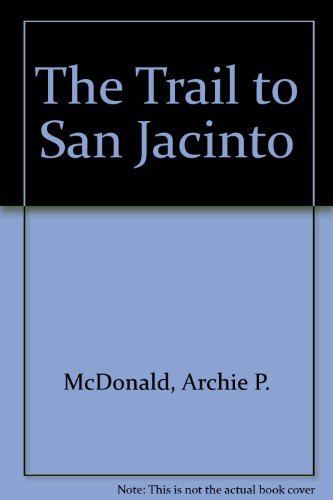 The Trail to San Jacinto (0896410749) by Archie P. McDonald