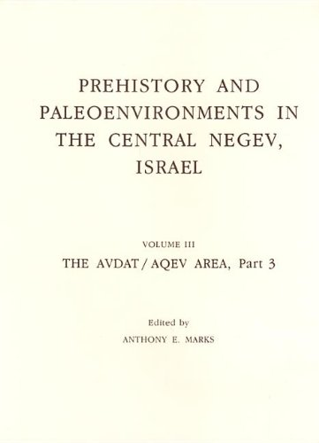 9780896431133: Prehistory and Paleoenvironments in the Central Negev, Israel, Volume III: The Avdat/Aqev Area, Part 3
