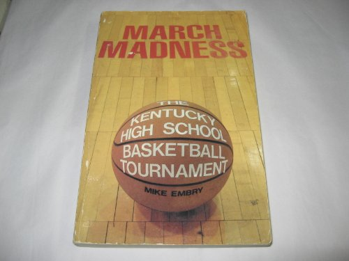 March Madness: The Kentucky High School Basketball Tournament: Embry, Mike