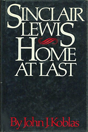 Sinclair Lewis: Home at Last (9780896580244) by John J. Koblas