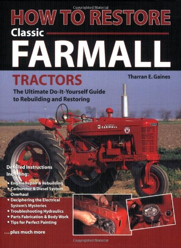 9780896580572: How To Restore Classic Farmall Tractors: The Ultimate Do-it-Yourself Guide to Rebuilding and Restoring