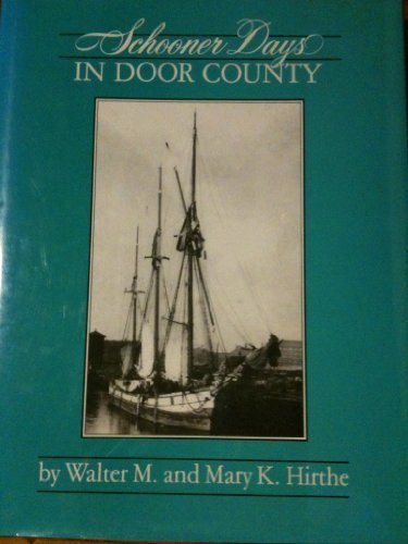 Schooner Days in Door County (Association for Great Lakes Maritime History Publication): Hirthe, ...