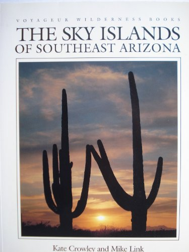 The Sky Islands of Southeast Arizona (Voyageur Wilderness Books) (0896581055) by Kate Crowley; Mike Link