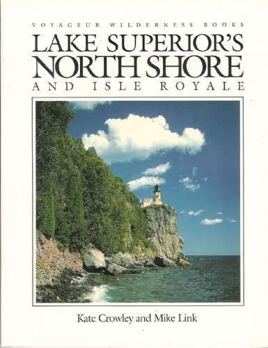 Lake Superior's North Shore and Isle Royale (Voyageur Wilderness Books) (0896581152) by Kate Crowley; Mike Link
