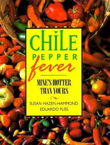 Chile Pepper Fever Mine's Hotter Than Yours: Hazen-Hammond, Susan *Author SIGNED!*