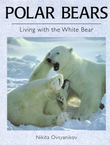 Polar Bears: Living With the White Bear: Ovsyanikov, Nikita