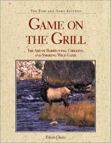 9780896583443: Game on the Grill: The Art of Barbecuing, Grilling, and Smoking Wild Game (The Fish and Game Kitchen)