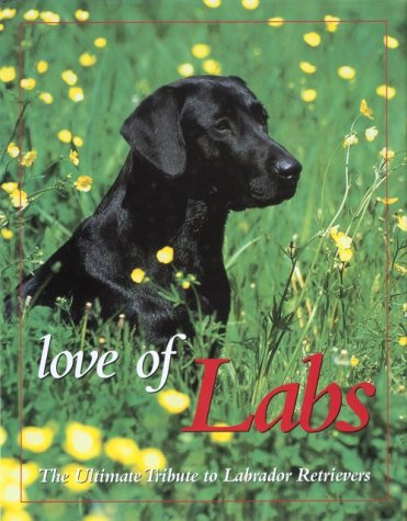 9780896583566: Love of Labs: The Ultimate Tribute to Labrador Retrievers (Country Sports)