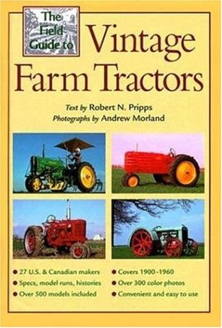 The Field Guide to Vintage Farm Tractors: Pripps, Robert N.,