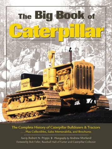 9780896583665: The Big Book of Caterpillar: The Complete History of Caterpillar Bulldozers and Tractors, Plus Collectibles, Sales Memorabilia, and Brochures (Machinery Hill)