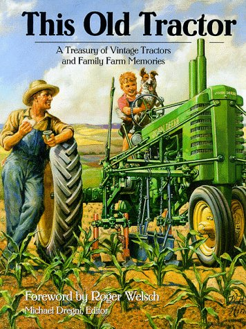 This Old Tractor: A Treasury of Vintage Tractors and Family Farm Memories